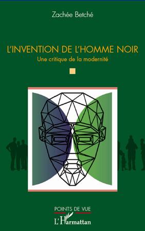 L'Invention de l'homme noir : Une critique de la modernité